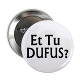 "Et Tu Dufus 2.25"" Button"