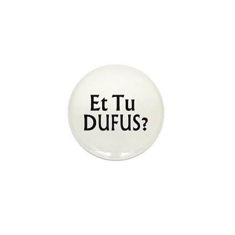 Et Tu Dufus Mini Button