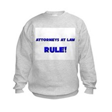 Attorneys At Law Rule! Sweatshirt