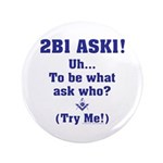 "2B1 Ask1 - Uh, to be what? 3.5"" Button"