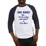 2B1 Ask1 - Uh, to be what? Baseball Jersey