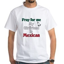 Pray for me my girlfriend is Mexican Shirt