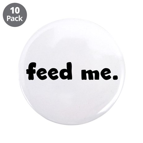 "feed me. 3.5"" Button (10 pack)"