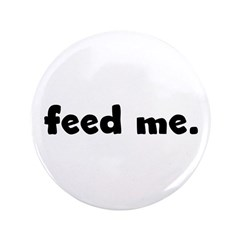 "feed me. 3.5"" Button (100 pack)"
