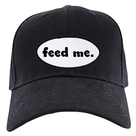 feed me. Black Cap