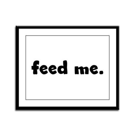 feed me. Framed Panel Print