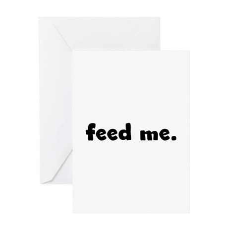 feed me. Greeting Card