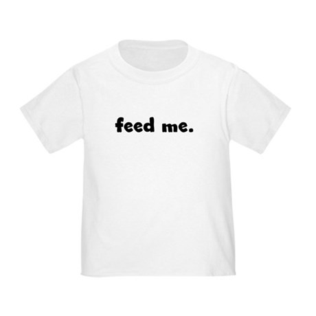 feed me. Toddler T-Shirt
