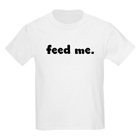 feed me. Kids Light T-Shirt