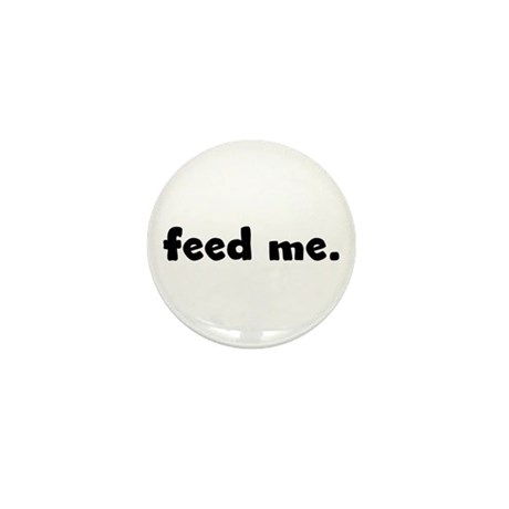 feed me. Mini Button