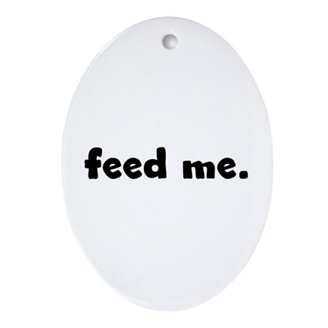 feed me. Oval Ornament