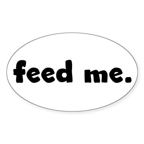 feed me. Oval Sticker (50 pk)