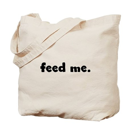feed me. Tote Bag