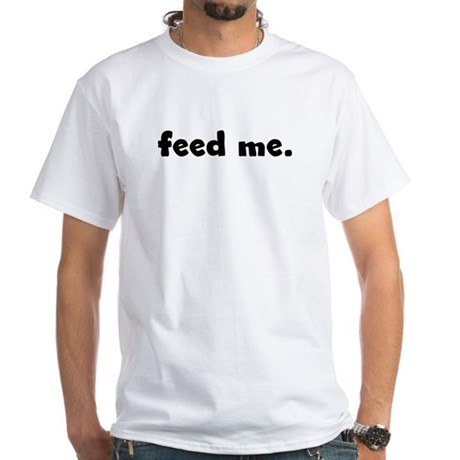 feed me. White T-Shirt