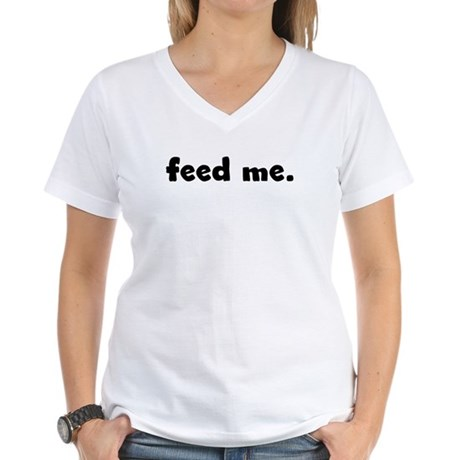 feed me. Women's V-Neck T-Shirt