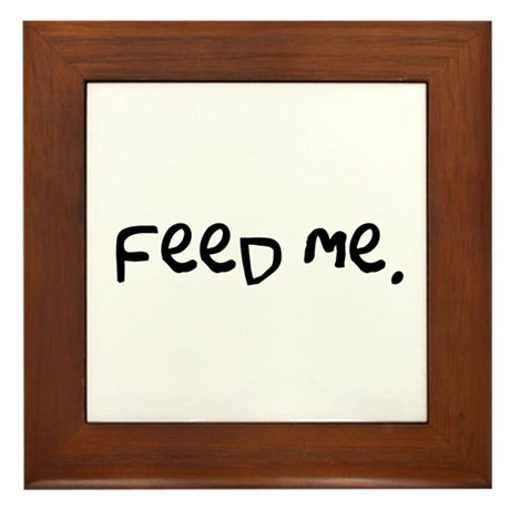 feed me. Framed Tile