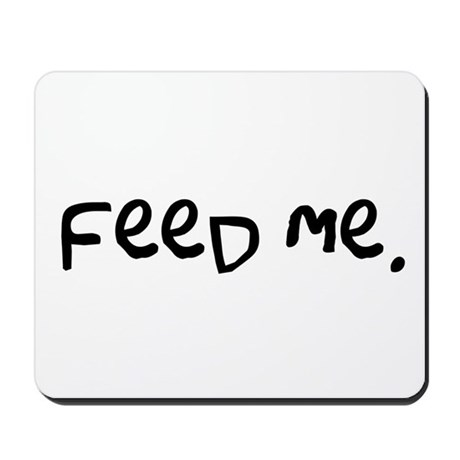 feed me. Mousepad