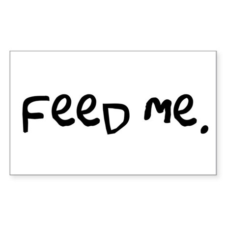 feed me. Rectangle Sticker