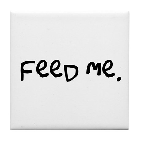 feed me. Tile Coaster