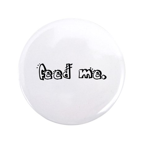 "feed me. 3.5"" Button"