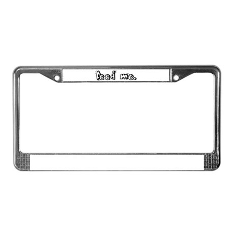 feed me. License Plate Frame