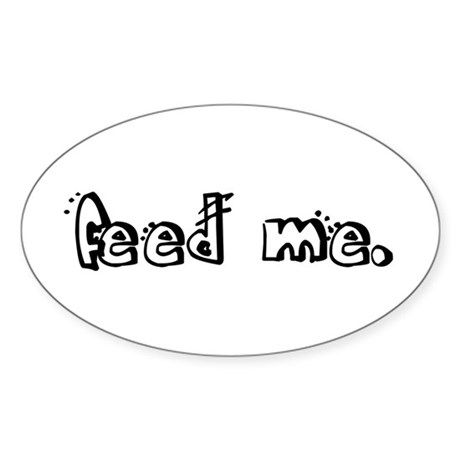 feed me. Oval Sticker