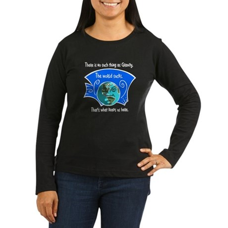 No Gravity The World Sucks Women's Long Sleeve Dar