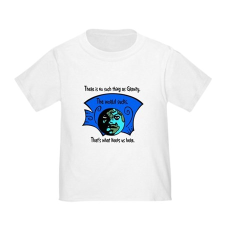 No Gravity The World Sucks Toddler T-Shirt
