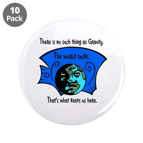 "No Gravity The World Sucks 3.5"" Button (10 pack)"