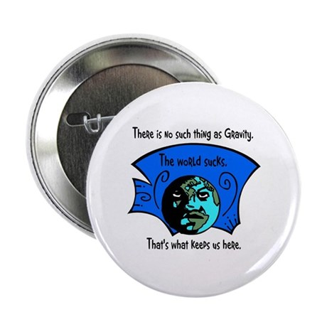 "No Gravity The World Sucks 2.25"" Button (100 pack)"