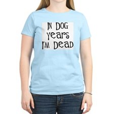 In dog years I'm dead birthday Women's Pink T-Shir