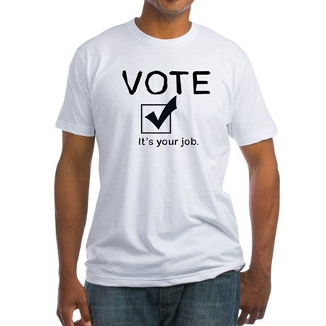 Vote: It's Your Job Fitted T-Shirt