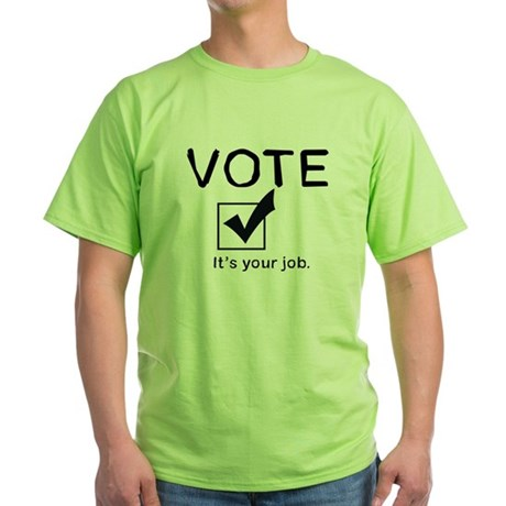 Vote: It's Your Job Green T-Shirt