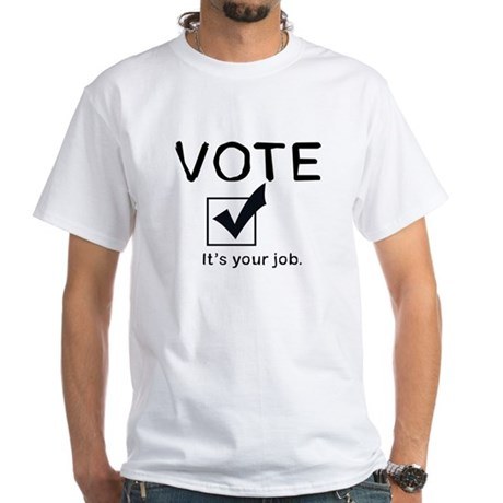 Vote: It's Your Job White T-Shirt