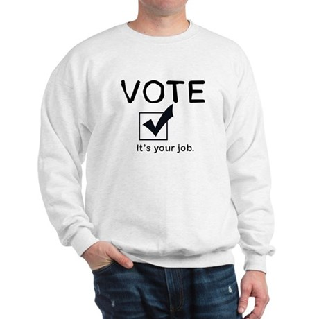 Vote: It's Your Job Sweatshirt
