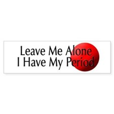 I Have My Period Bumper Bumper Sticker