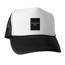 Procrastinate Now Trucker Hat