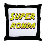 Super ronda Throw Pillow