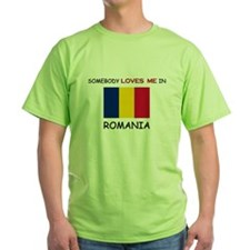 Somebody Loves Me In ROMANIA T-Shirt