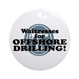 Waitresses For Offshore Drilling Ornament (Round)