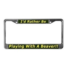 I'd Rather Be Playing With A License Plate Frame