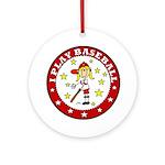 Girl I Play Baseball Ornament (Round)