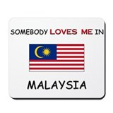Somebody Loves Me In MALAYSIA Mousepad