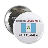 "Somebody Loves Me In GUATEMALA 2.25"" Button"