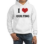 I Love Quilting Hooded Sweatshirt