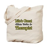 &quot;Life's Great...Therapist&quot; Tote Bag