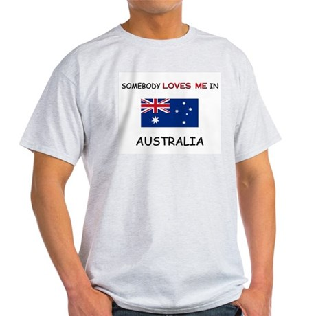 Somebody Loves Me In AUSTRALIA Light T-Shirt