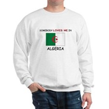 Somebody Loves Me In ALGERIA Sweatshirt