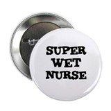 "SUPER WET NURSE 2.25"" Button (100 pack)"