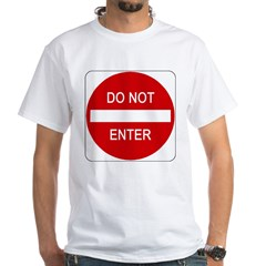 Do Not Enter Sign - White T-Shirt
